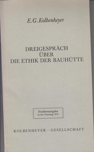 Kolbenheyer, E. G. Dreigespräch über die Ethik der Bauhütte
