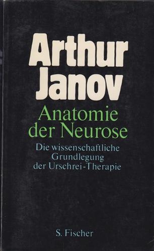 Anatomie der Neurose - Die wissenschaftliche Grundlegung der Urschrei- Therapie -