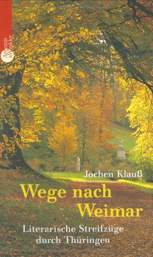 Wege nach Weimar: Literarische Streifzüge durch Thüringen 1. Auflage
