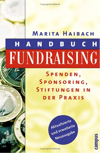 Handbuch Fundraising: Spenden, Sponsoring, Stiftungen in der Praxis Aktual. & erw. Neuauflage