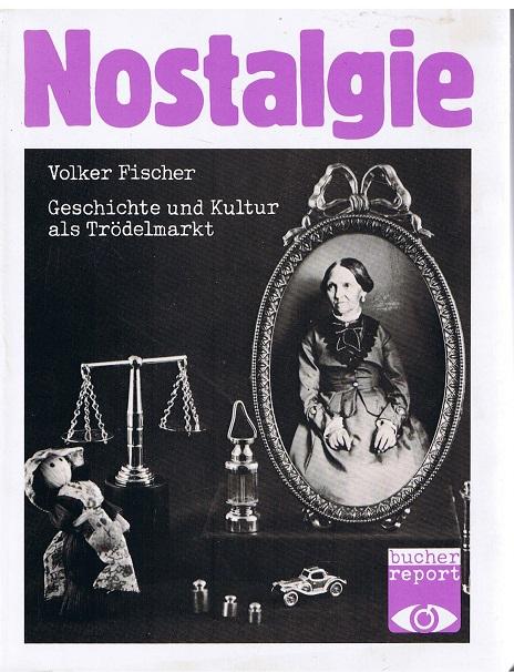 Klotz, Heinrich und Volker Fischer Nostalgie. Geschichte und Kultur als Trödelmarkt