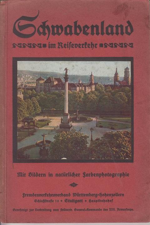 Schwabenland im Reiseverkehr - Ein Führer durch Württemberg und Hohenzollern mit Bildern in natürlicher Farben-Photographie und anderen Bildern -