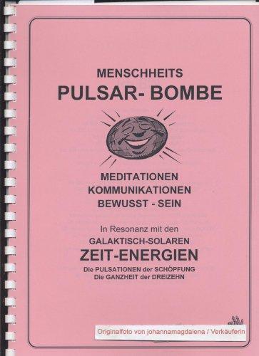 Menschheits Pulsar-Bombe, Meditationen, Kommunikationen, Bewusst-Sein, In Resonanz mit den galaktisch-solaren Zeit-Energien