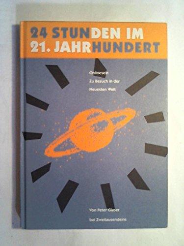 24 Stunden im 21. Jahrhundert. Onlinesein. Zu Besuch in der Neuesten Welt. 3. Auflage.