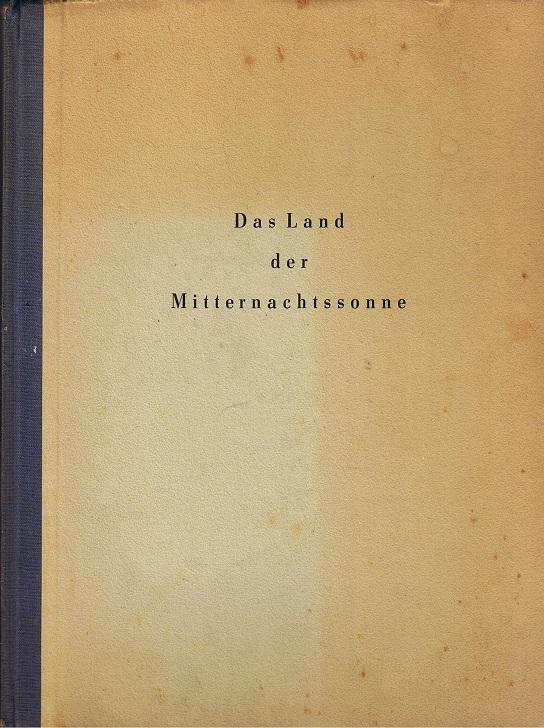 Land der Mitternachtsonne. Ein Erinnerungsbuch an Norwegen für deutsche Kämpfer. Zusammengestellt von Hans Poll.