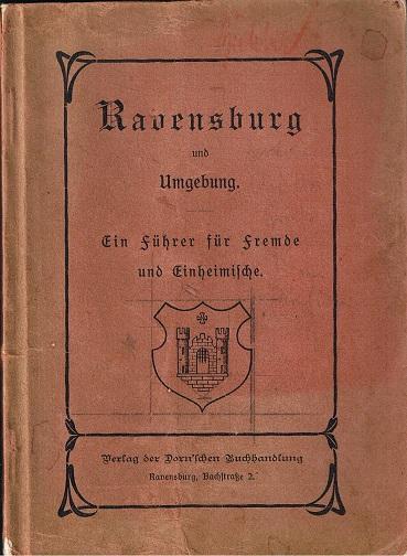 o. A. Ravensburg und Umgebung. Ein Führer für fremde und Einheimische. Mit einem Plan der Stadt, einen Gebirgspanorama, einer Karte der Umgegend und 29 Abbildungen.
