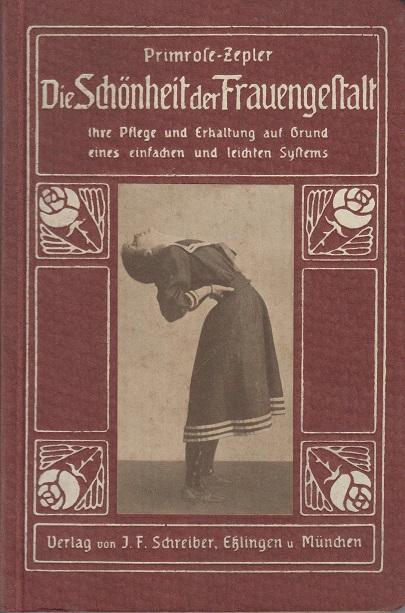 Primrose, Deb. und Marg. N. Zepler Die Schönheit der Frauengestalt, ihre Pflege und Erhaltung auf Grund eines einfachen und leichten Systems 3. Aufl.