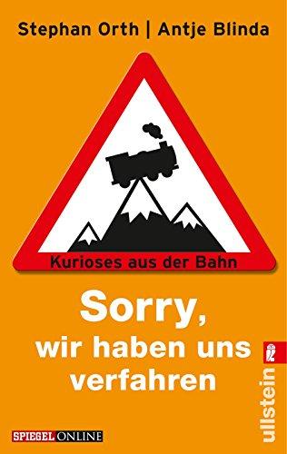 Sorry, wir haben uns verfahren: Kurioses aus der Bahn. Antje Blinda. Mit Cartoons von Hauck & Bauer Orig.-Ausg., 1. Aufl.