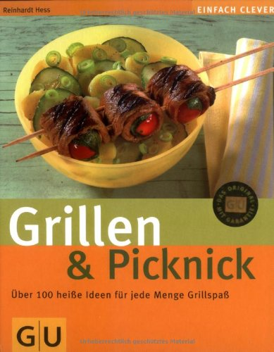 Grillen & Picknick - Über 100 heiße Ideen für jede Menge Grillspaß - 1. Aufl.