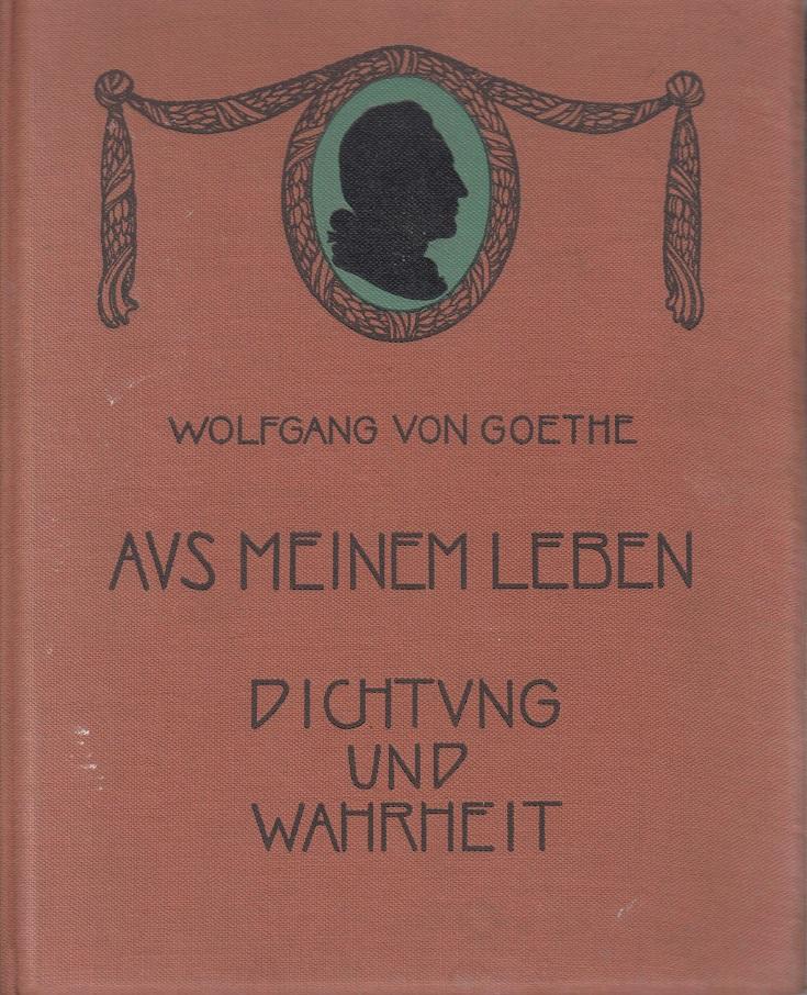 Goethe, Johann Wolfgang von Aus meinem Leben - Dichtung und Wahrheit - 8.-12. Aufl.