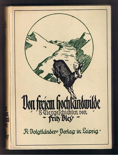 Von freiem Hochlandwilde. Acht Tiergeschichten. 4. Aufl. (7. - 8. Tausend)
