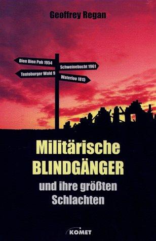 Militärische Blindgänger und ihre grössten Schlachten