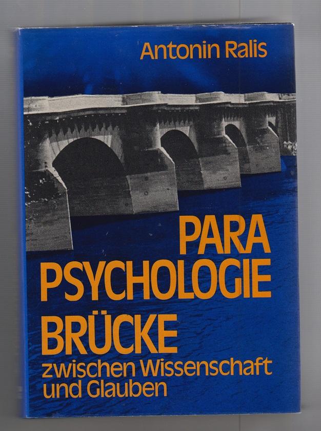 Ralis, Antonin Parapsychologie, Brücke zwischen Wissenschaft und Glauben. Aus d. Amerikan. übertr. von Karlheinz Brandt.