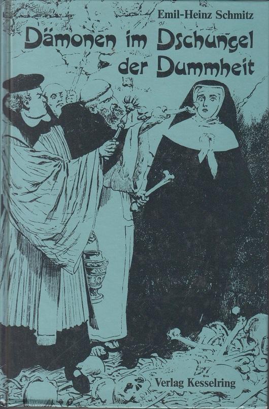 Schmitz, Emil-Heinz Dämonen im Dschungel der Dummheit - Ein Teufelsbuch für alle, die seiner Macht entfliehen wollen -