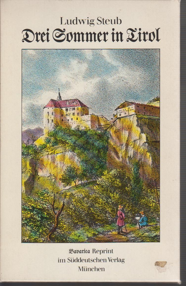 Steub, Ludwig Drei Sommer in Tirol Bavarica-Reprint Bd. 3.