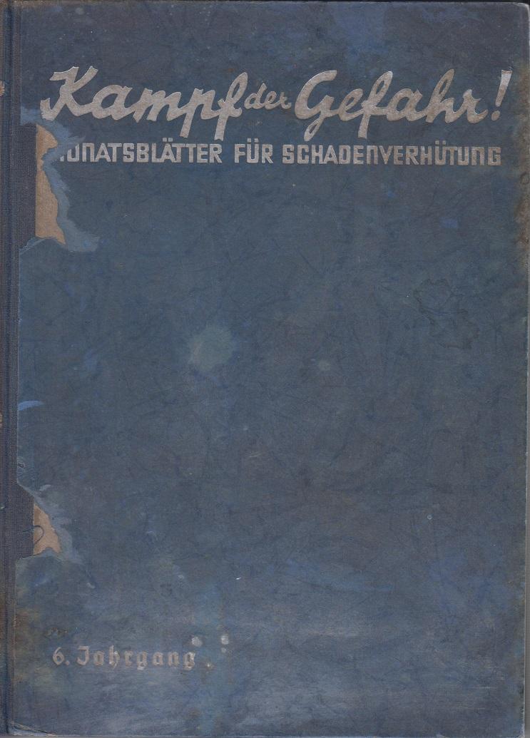 Kampf der Gefahr Monatsblätter für Schadenverhütung Heft 1-12 / 6. Jahrgang