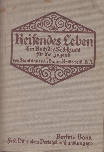 Borkowski, Stanislaus von Dunin Reifendes Leben - Ein Buch der Selbstzucht der Jugend -