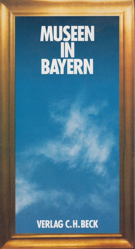 Museen in Bayern. Ein Führer zu 814 kunst- und kulturhistorischen, naturkundlichen und technischen Museen, 29 Freilicht- und Bauernhofmuseen sowie 62 Schlössern und Burgen.