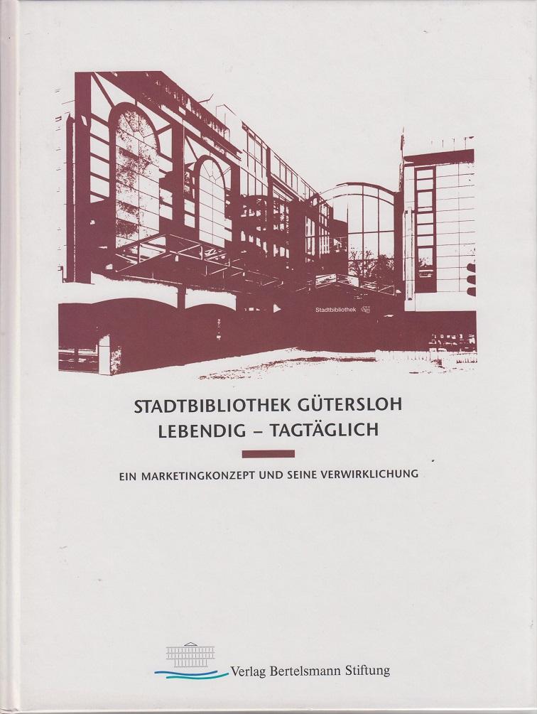 Stadtbibliothek Gütersloh. Lebendig - tagtäglich. Ein Marketingkonzept und seine Verwirklichung