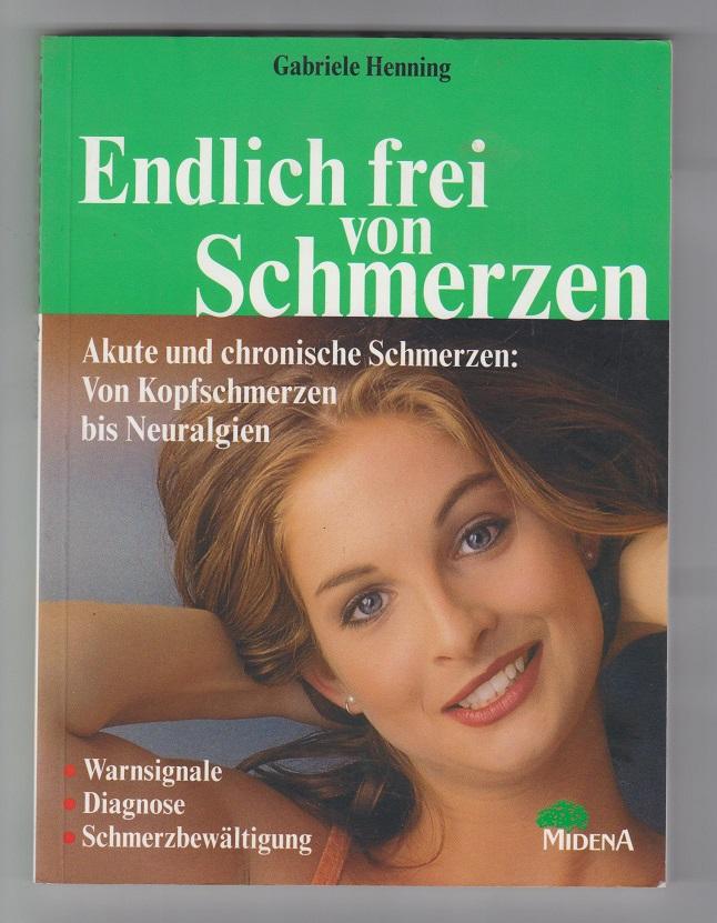 Endlich frei von Schmerzen. Akute und chronische Schmerzen: Von Kopfschmerzen bis Neuralgien.
