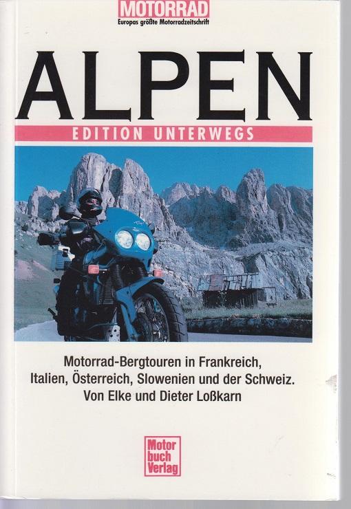 Alpen- Edition Unterwegs Motorrad-Bergrouten in Frankreich, Italien, Östereich, Slowenien und der Schweiz. 6te Aufl.