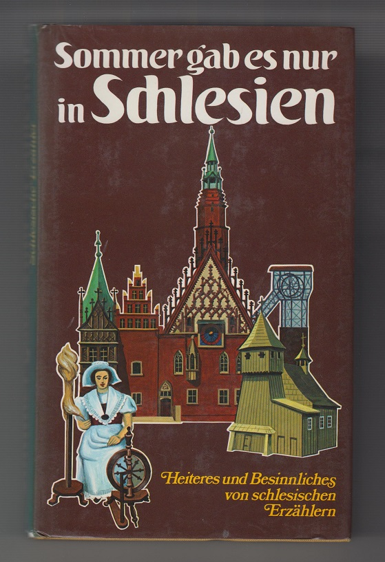 Sommer gab es nur in Schlesien. Heiteres und Besinnliches von schlesischen Erzählern.