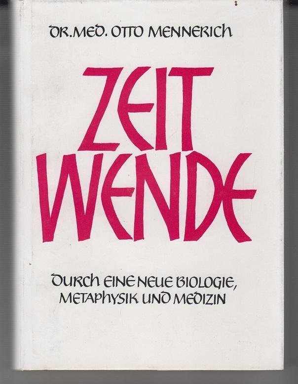 Mennerich, Otto Zeitwende durch eine neue Biologie, Metaphysik und Medizin.