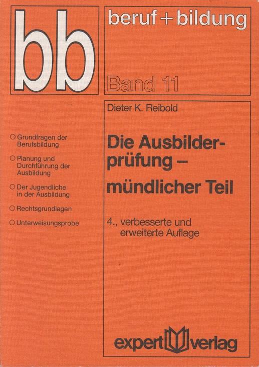 Reibold, Dieter K.: Die Ausbilderprüfung; Teil: Mündl. Teil. Bd. 11 4., verb. u. erw. Aufl.