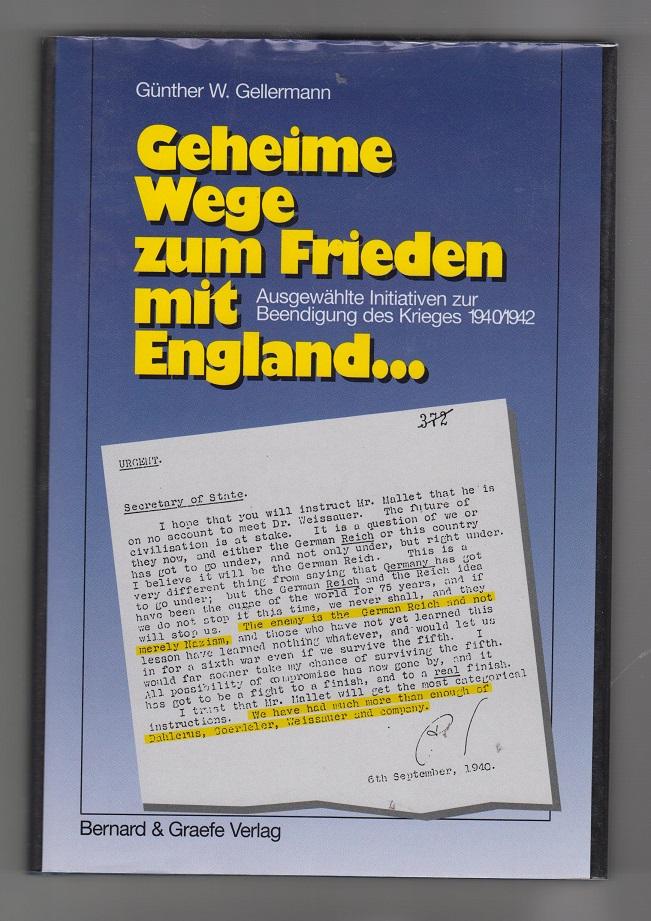 Geheime Wege zum Frieden mit England: ausgewählte Initiativen zur Beendigung des Krieges 1940/42.