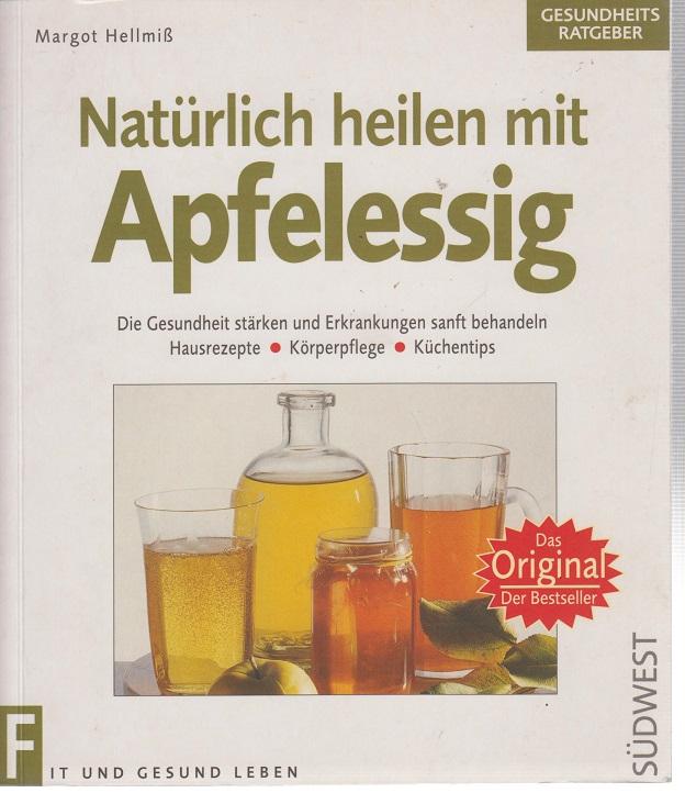 Natürlich heilen mit Apfelessig Mit der Heilkraft von Apfelessig Kopf- und Halsschmerzen, Erkältungs- und Gelenkerkrankungen sowie Verdauungsstörungen behandeln