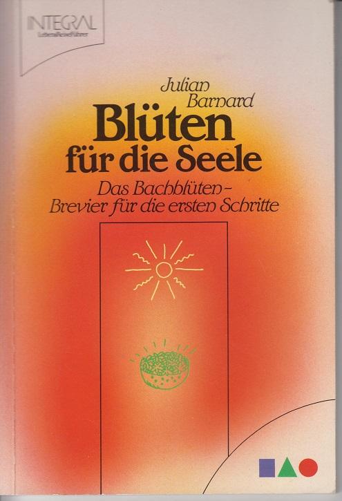 Barnard, Julian Blüten für die Seele - Das Bachblüten-Brevier für die ersten Schritte. 2., neu durchges. u. erw. Aufl.