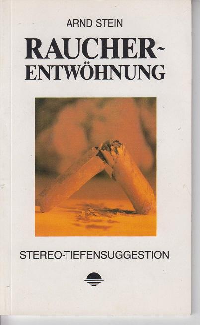 Raucherentwöhnung- Stereo-Tiefensuggestion. 3te Aufl.