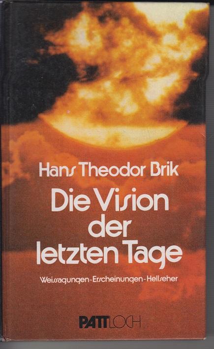 Th Brik, Hans Die Vision der letzten Tage. Weissagungen, Erscheinungen, Hellseher 6te Aufl.