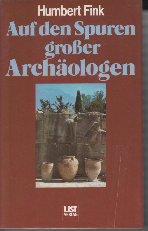 Auf den Spuren großer Archäologen