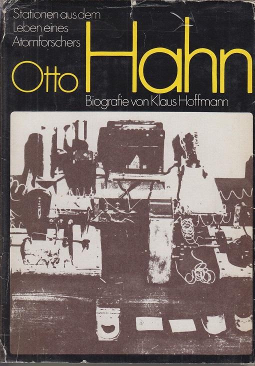 Otto Hahn : Stationen aus d. Leben e. Atomforschers ; Biografie.