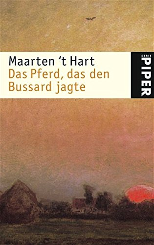 Hart, Maarten 't und Marianne (Übers.) Holberg Das Pferd, das den Bussard jagte : Erzählungen. Aus dem Niederländ. von Marianne Holberg / Piper ; 3827 Ungekürzte Taschenbuchausg.