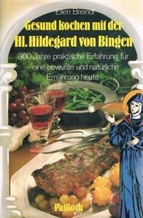 Gesund kochen mit der heiligen Hildegard von Bingen: 800 Jahre prakt. Erfahrung für e. bewusste u. natürl. Ernährung heute.