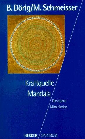 Kraftquelle Mandala: die eigene Mitte finden. Martin Schmeisser / Herder-Spektrum ; Bd. 5010 Orig.-Ausg.