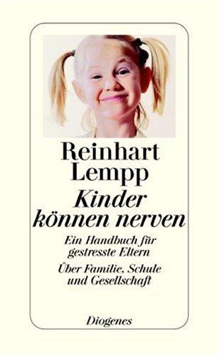 Lempp, Reinhart Kinder können nerven: Ein Handbuch für gestresste Eltern.