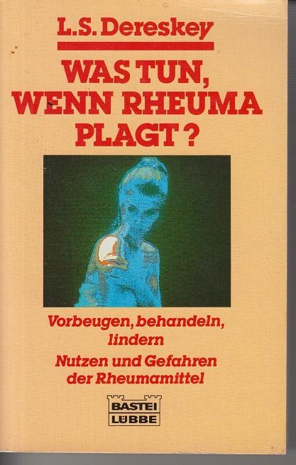Dereskey, Ladislaus S. Was tun, wenn Rheuma plagt?- Vorbeugen, behandeln, lindern ; Nutzen u. Gefahren d. Rheumamittel.
