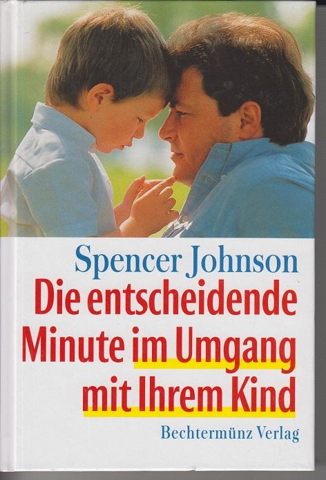 Die entscheidende Minute im Umgang mit Ihrem Kind. Lizenzausgabe