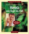 Henna von Kopf bis Fuß: die besten Rezepte rund um Gesundheit und Schönheit; mit vielen Tipps aus der Praxis; mit vielen Mustern für dekorative Hennatattoos. Karin Kampwerth