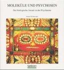 Moleküle und Psychosen: der biologische Ansatz in der Psychiatrie. Aus dem Engl. übers. von Marianne Mauch