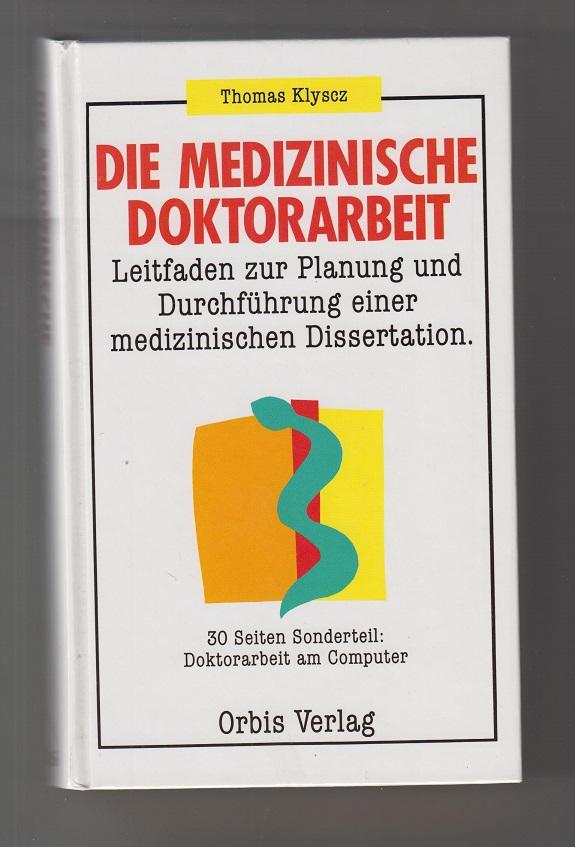 Die medizinische Doktorarbeit: Leitfaden zur erfolgreichen Planung und Durchführung einer medizinischen Dissertation. Mit Beitr. von K. E. Grund ... Sonderausg.