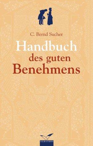 Das Handbuch des guten Benehmens. C. Bernd Sucher 1. Aufl.