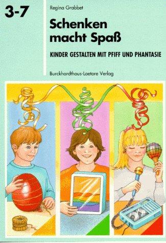 Schenken macht Spass: Kinder gestalten mit Pfiff und Phantasie. Spiel-Lern-Reihe 3 - 7