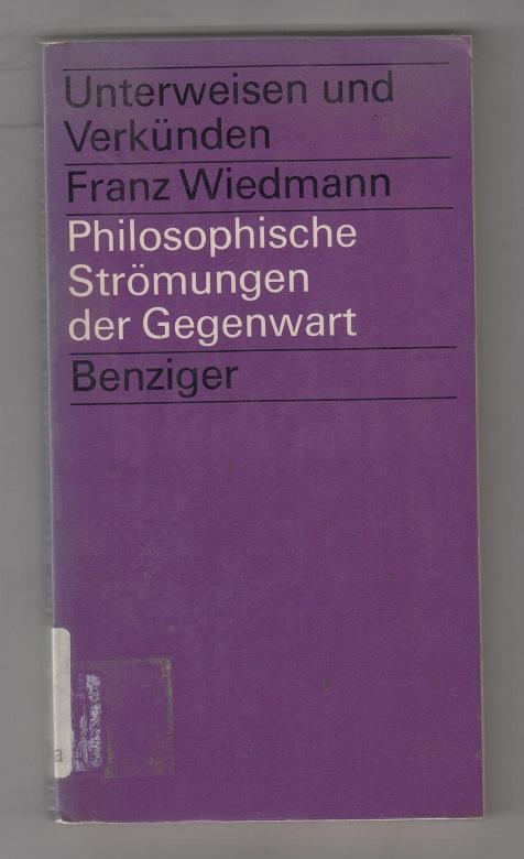 Philosophische Strömungen der Gegenwart: Eine Einführung für Religionslehrer und praktische Theologen.