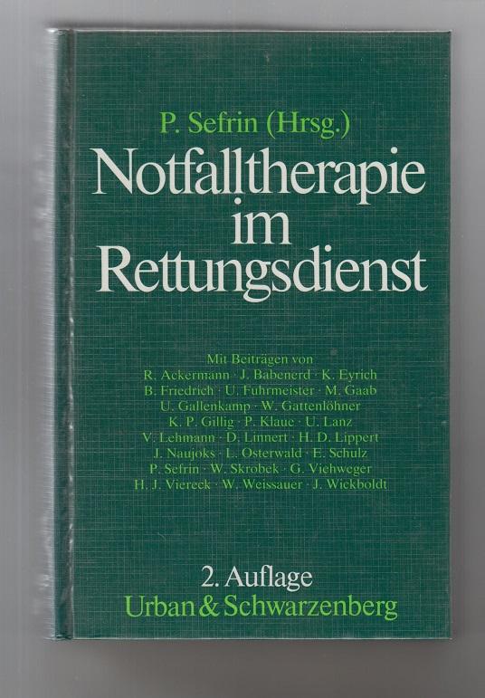 Notfalltherapie im Rettungsdienst. hrsg. von Peter Sefrin. Mit Beitr. von Rolf Ackermann ... Geleitw. von K.-H. Weis 2., neubearb. u. erw. Aufl.