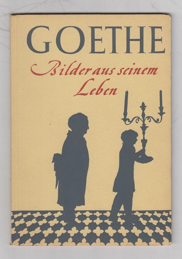 Goethe - Bilder aus seinem Leben. 5. Aufl.