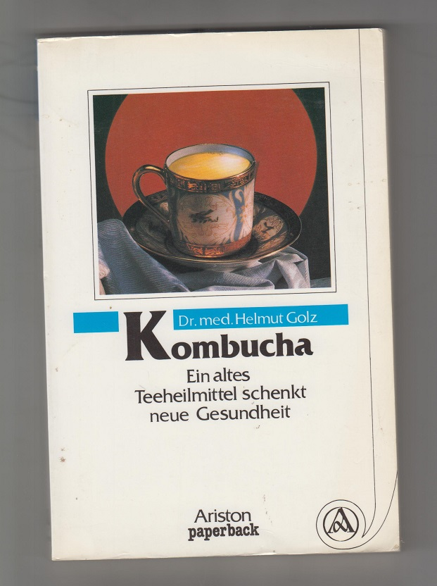 Kombucha: ein altes Teeheilmittel schenkt neue Gesundheit. Ariston-Paperback Erstaufl.